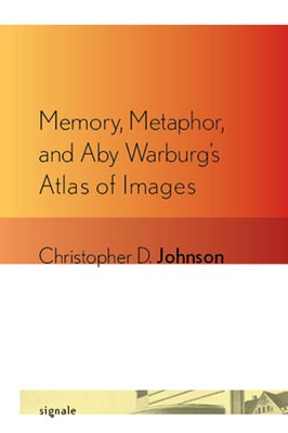 Memory, Metaphor, and Aby Warburg's Atlas